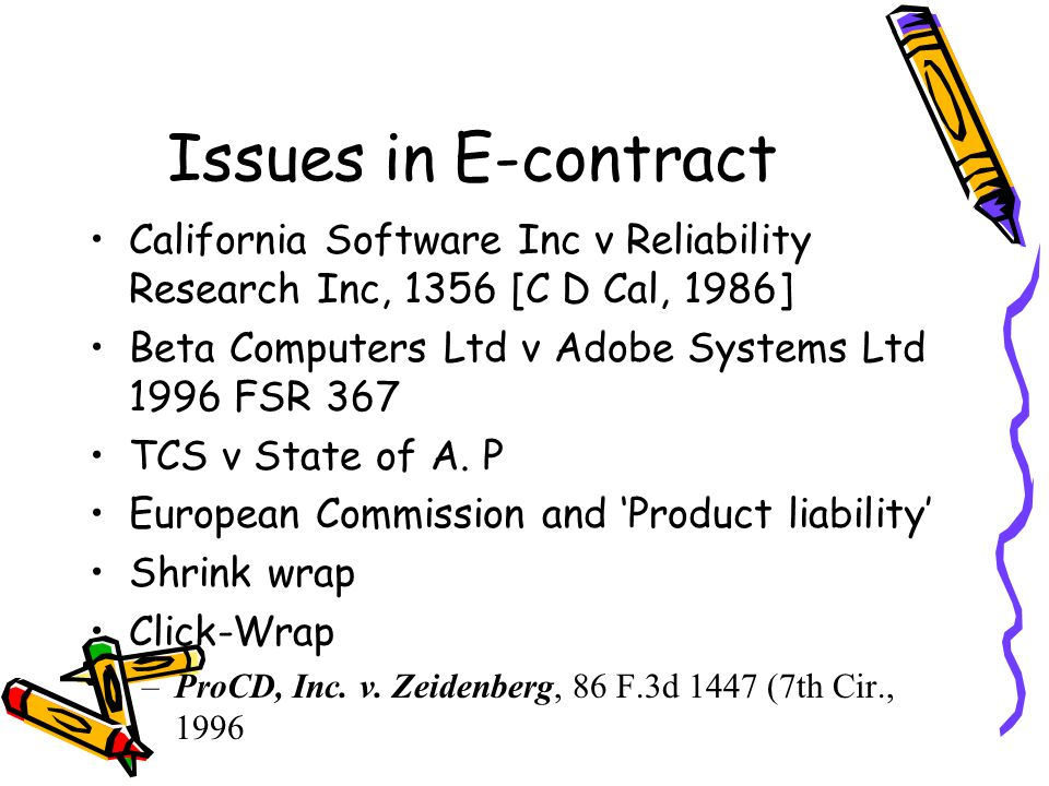 Issues in E-contract California Software Inc v Reliability Research Inc, 1356 [C D Cal, 1986] Beta Computers Ltd v Adobe Systems Ltd 1996 FSR 367.